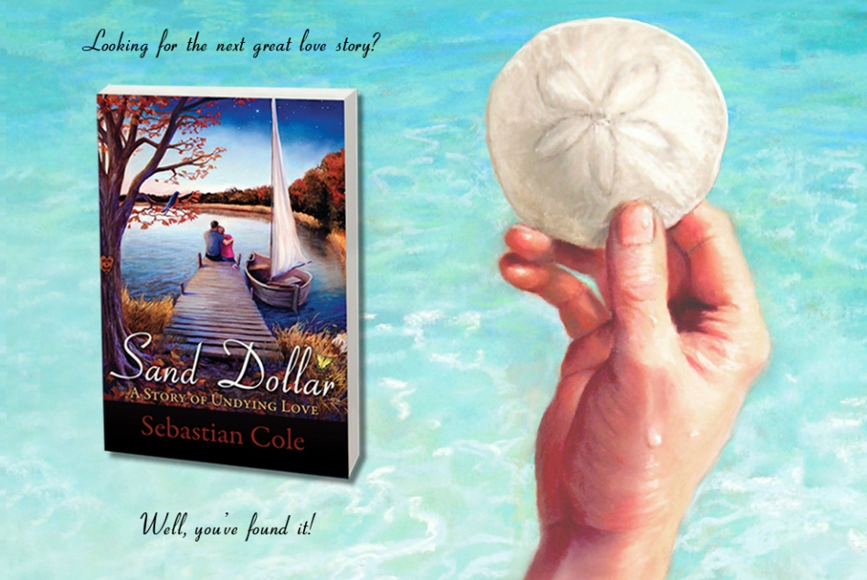 Sebastian Cole's Official Website, Romance, Fantasy, Love, Love Story, Romantic, Romantic Fantasy, Fiction, Books, Book, Novel, Novels, Literature, Tear Jerker, heart wrenching, heart-wrenching, heart, Sand Dollar, Sebastian Cole, Author, A Story of Undying Love, Undying Love, Epic, The Notebook, The Sixth Sense, Nicholas Sparks, Entertainment, Great love stories, Love stories, Romantic books, Romantic novels
